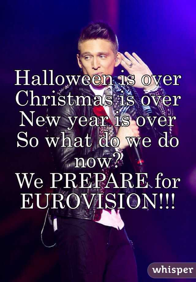 Halloween is over Christmas is over New year is over  So what do we do now? We PREPARE for EUROVISION!!!