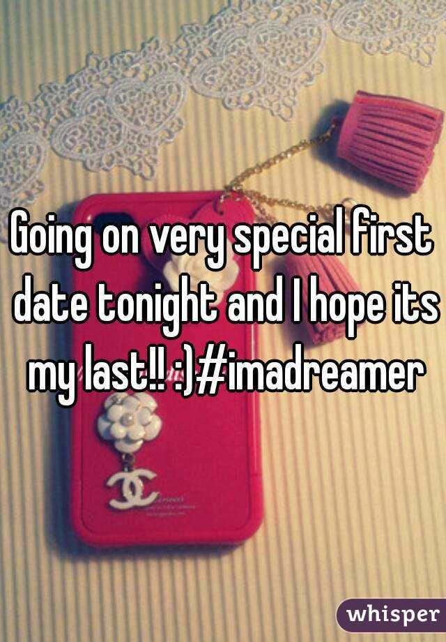 Going on very special first date tonight and I hope its my last!! :)#imadreamer
