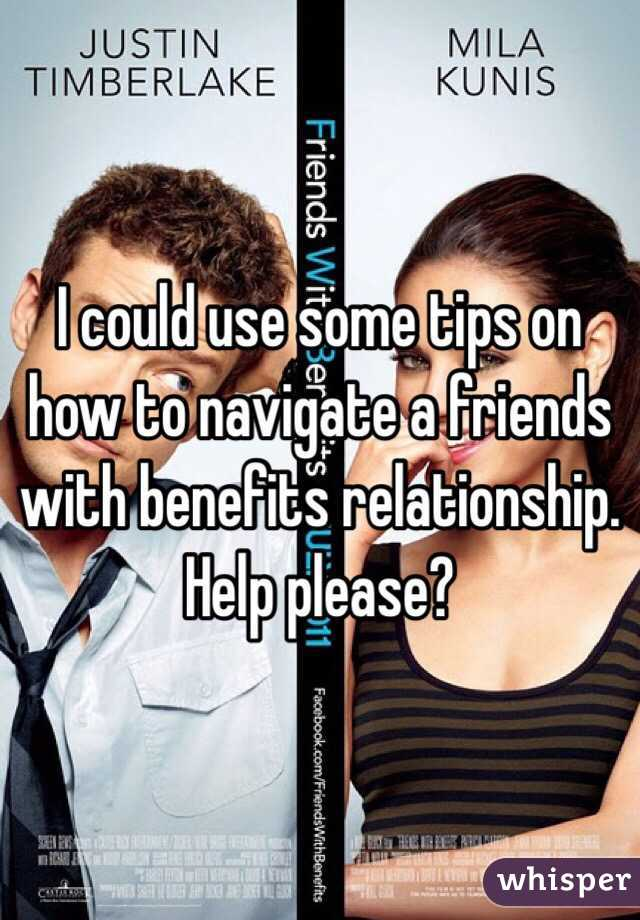 I could use some tips on how to navigate a friends with benefits relationship. Help please?