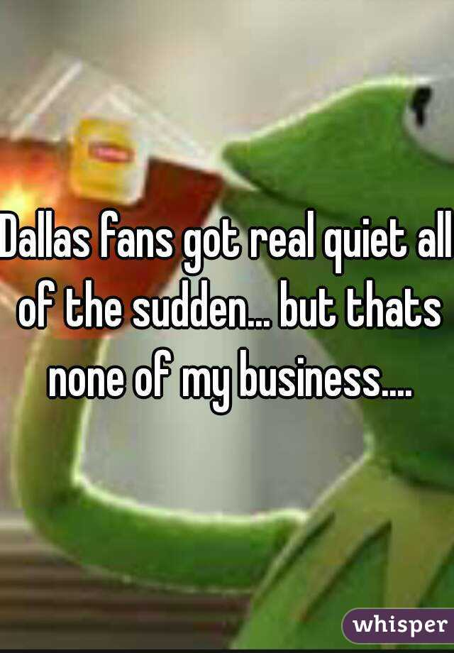 Dallas fans got real quiet all of the sudden... but thats none of my ...