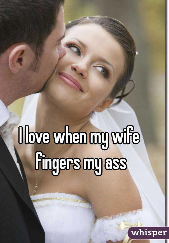 Wife fingers ass