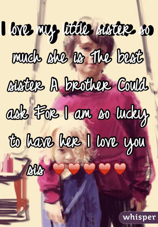 I Love My Little Sister So Much She Is The Best Sister A Brother