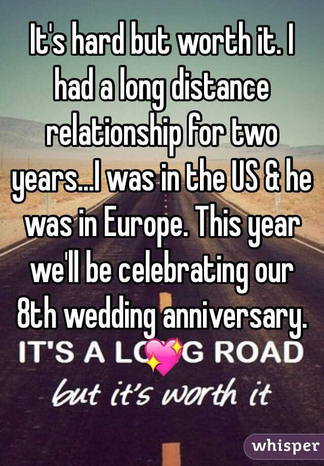 It's hard but worth it. I had a long distance relationship for two years...I was in the US & he was in Europe. This year we'll be celebrating our 8th wedding anniversary. 💖