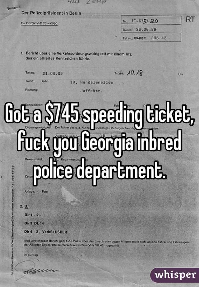 Got a $745 speeding ticket, fuck you Georgia inbred police department