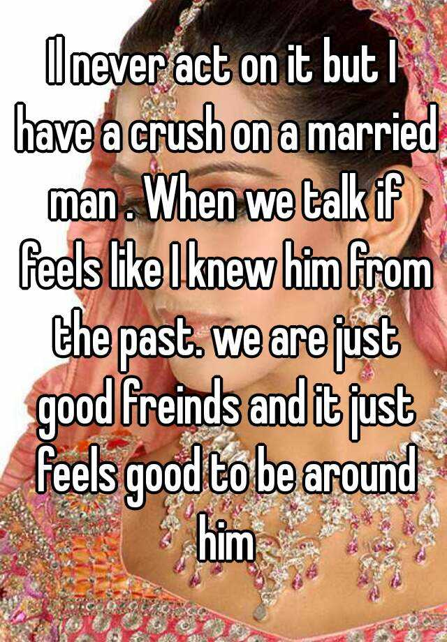 When a married man has a crush on you