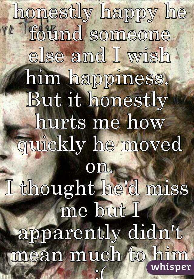 I miss my ex  I'm honestly happy he found someone else and I wish him