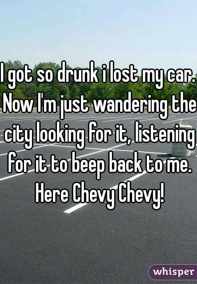 Lost My Car >> I Got So Drunk I Lost My Car Now I M Just Wandering The City Looking