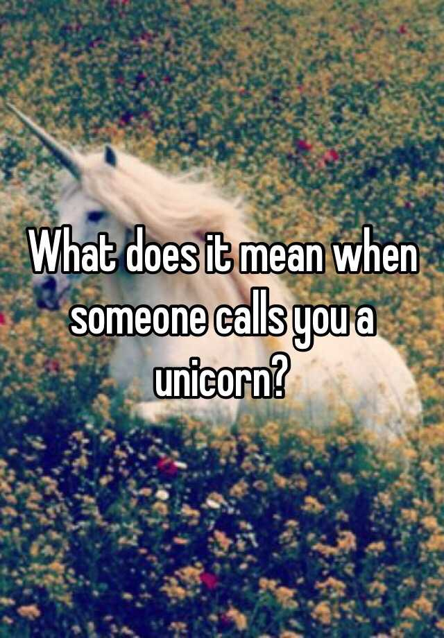 What Does It Mean When Someone Calls You A Unicorn?