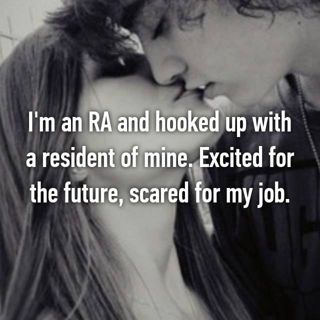 I'm an RA and hooked up with a resident of mine. Excited for the future, scared for my job.
