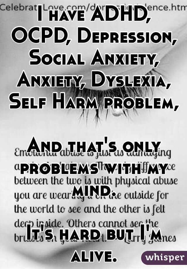 I have ADHD, OCPD, Depression, Social Anxiety, Anxiety