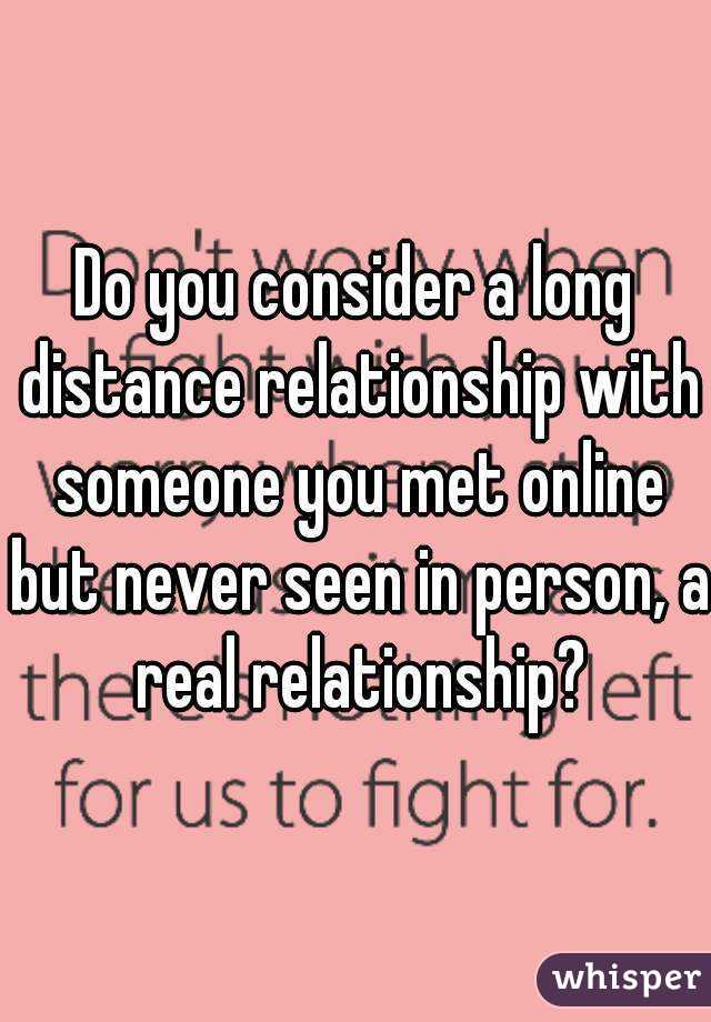 Do you consider a long distance relationship with someone