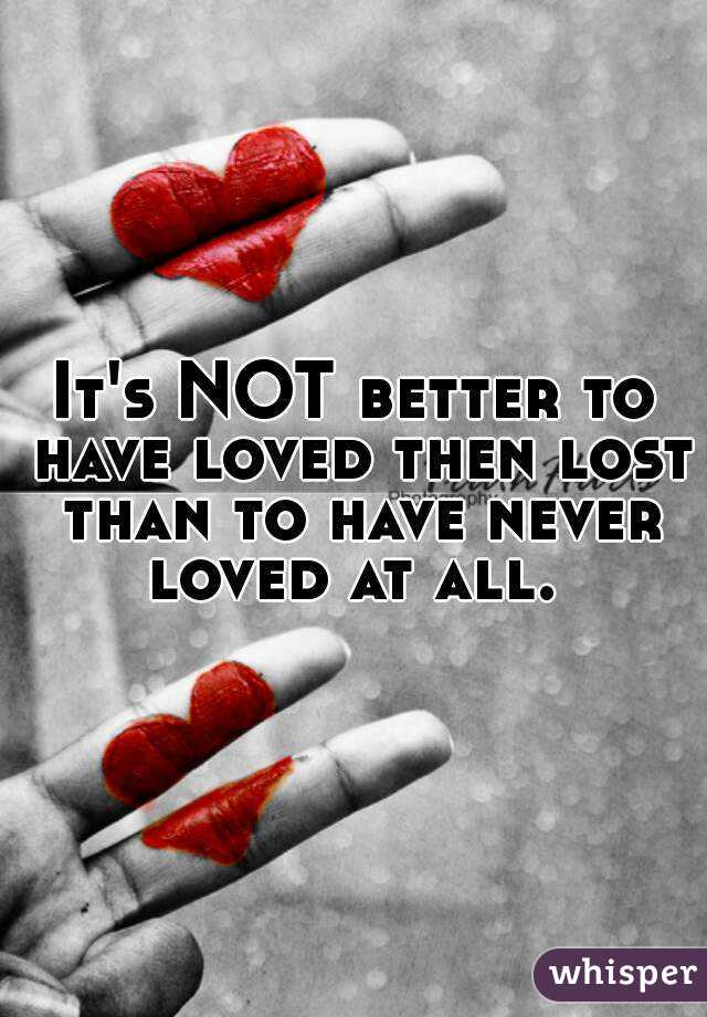 better to have loved than lost