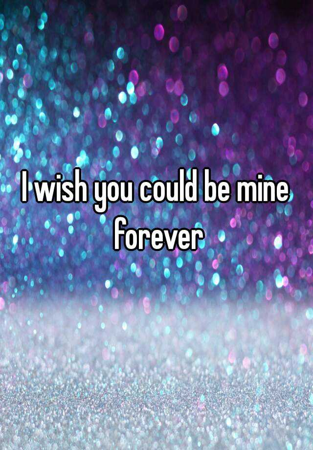 Mine be quotes you will forever 2021 I