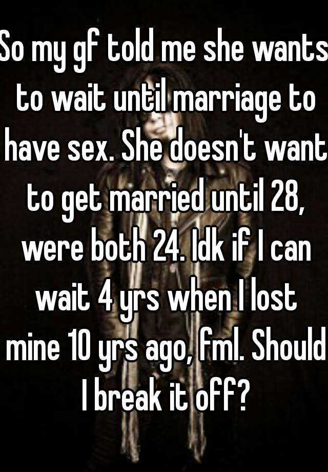 Girlfriend wants to wait until marriage but i don t