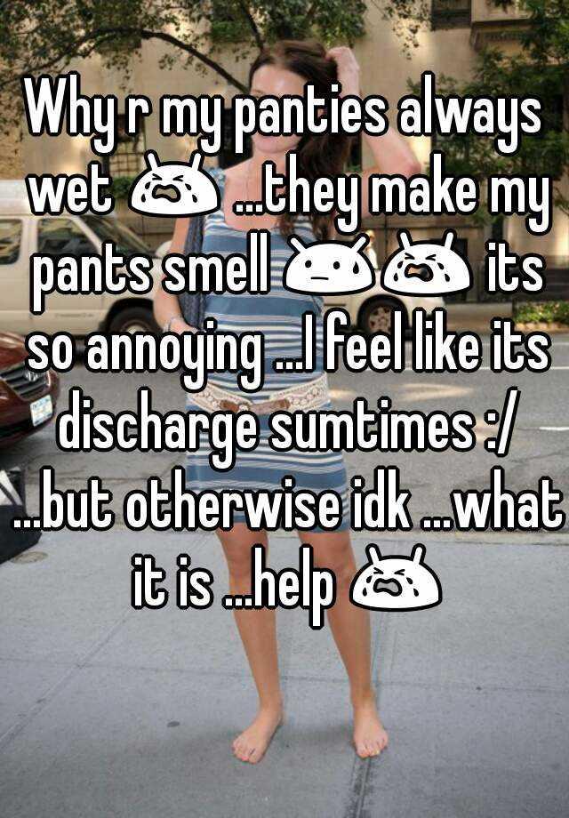 why are my underwear always wet