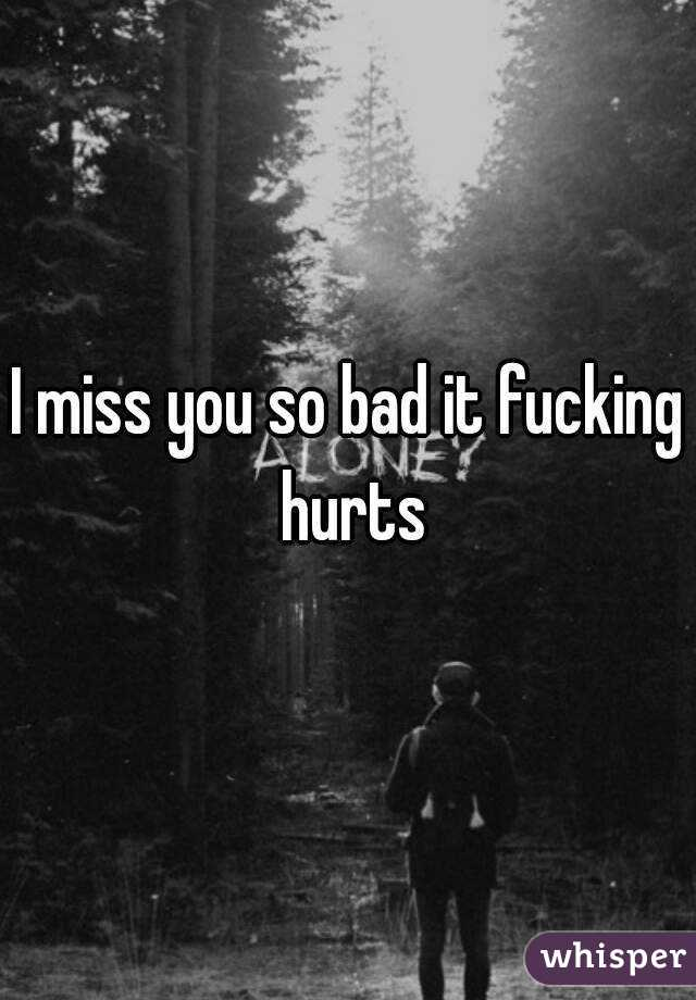 I miss you i miss you so bad