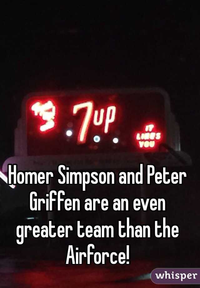 Homer Simpson and Peter Griffen are an even greater team than the Airforce!