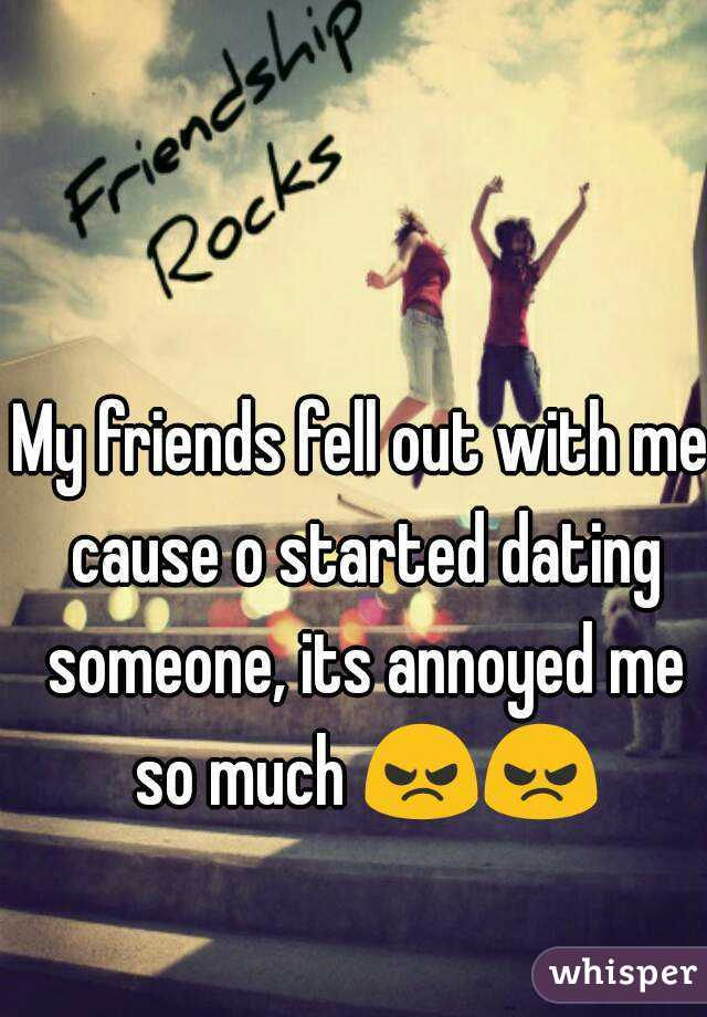 My friends fell out with me cause o started dating someone, its annoyed me so much 😠😠