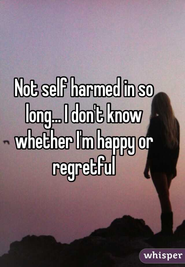 Not self harmed in so long... I don't know whether I'm happy or regretful