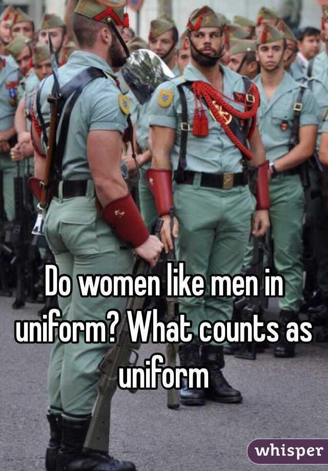 Why do women like a man in uniform
