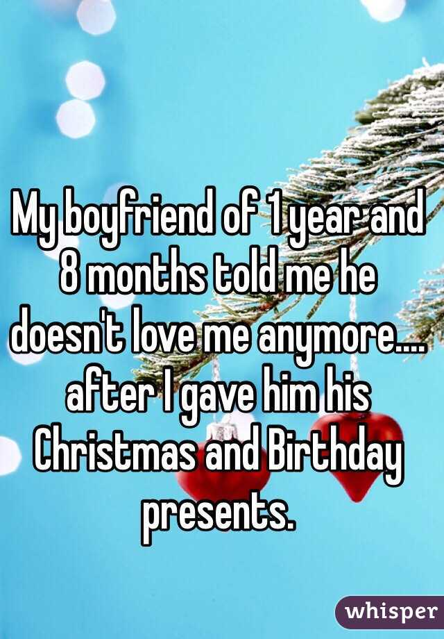My Boyfriend Of 1 Year And 8 Months Told Me He Doesnt Love Anymore After I Gave Him His Christmas Birthday Presents