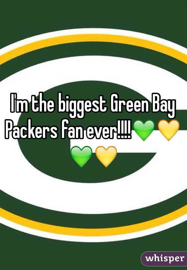 I'm the biggest Green Bay Packers fan ever!!!!💚💛💚💛