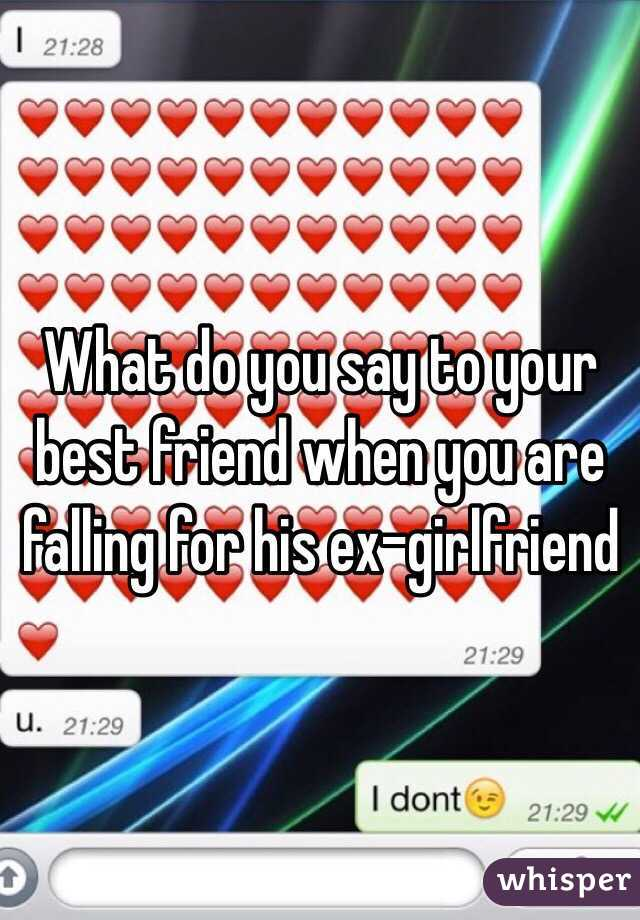 What do you say to your best friend when you are falling for his ex-girlfriend