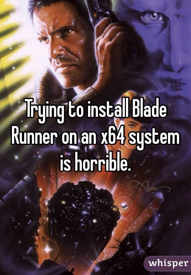Trying to install Blade Runner on an x64 system is horrible.