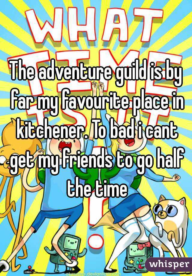 The adventure guild is by far my favourite place in kitchener. To bad i cant get my friends to go half the time