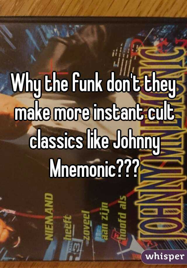 Why the funk don't they make more instant cult classics like Johnny Mnemonic???