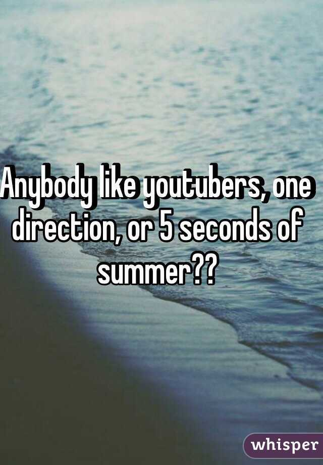 Anybody like youtubers, one direction, or 5 seconds of summer??