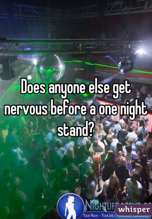 Does anyone else get nervous before a one night stand?