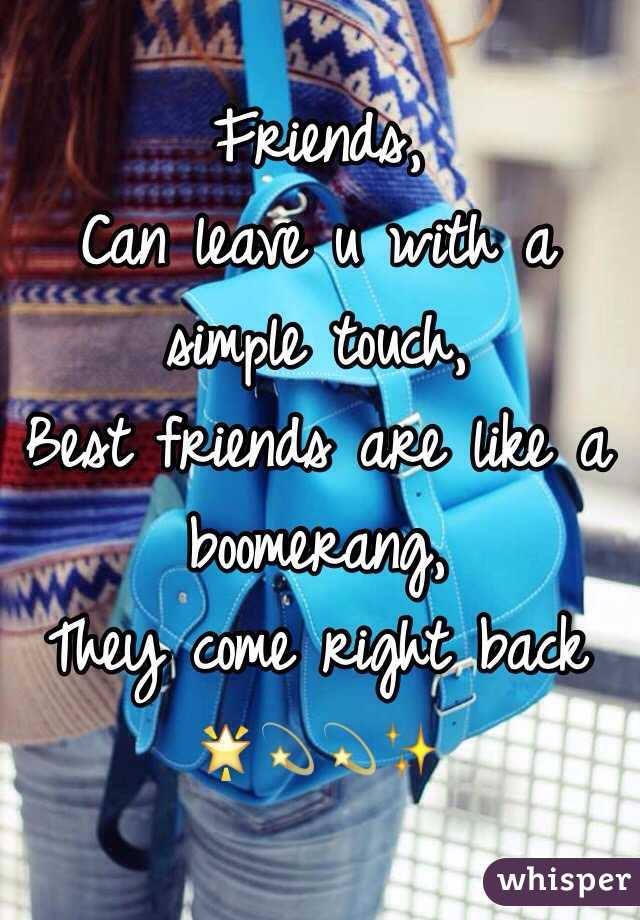 Friends, Can leave u with a simple touch, Best friends are like a boomerang, They come right back 🌟💫💫✨