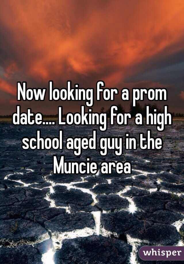 Now looking for a prom date.... Looking for a high school aged guy in the Muncie area
