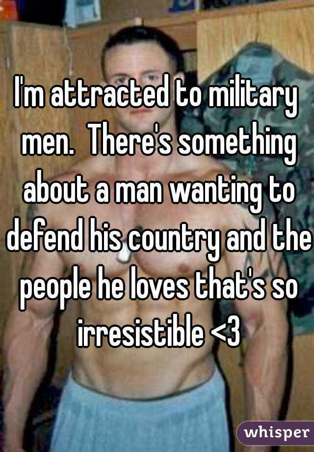 I'm attracted to military men.  There's something about a man wanting to defend his country and the people he loves that's so irresistible <3