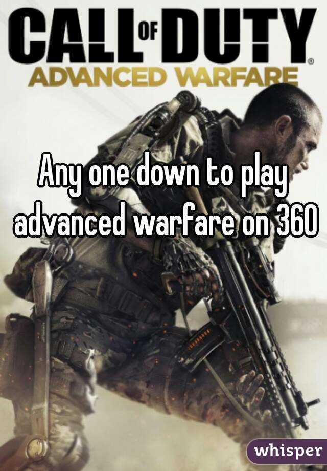 Any one down to play advanced warfare on 360