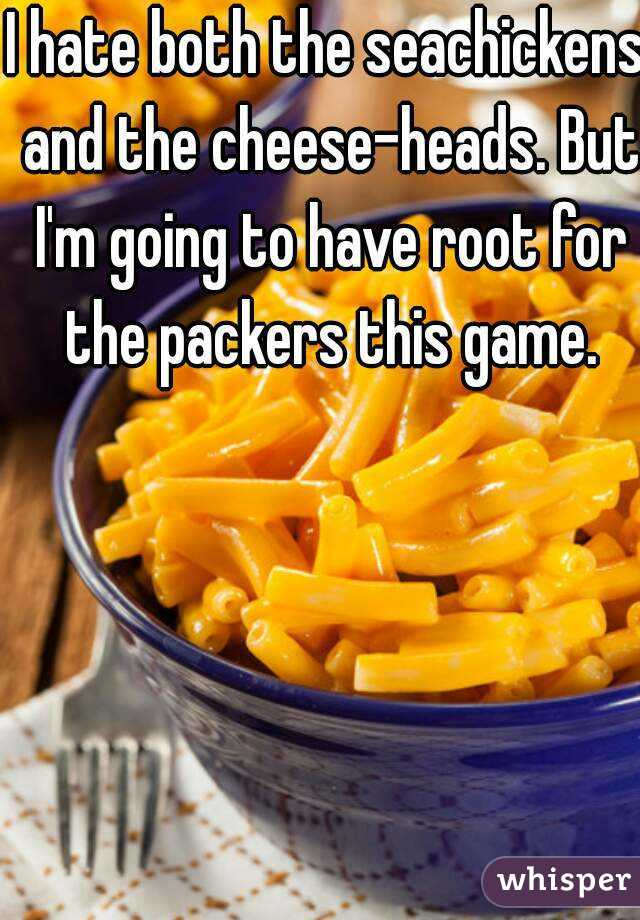 I hate both the seachickens and the cheese-heads. But I'm going to have root for the packers this game.