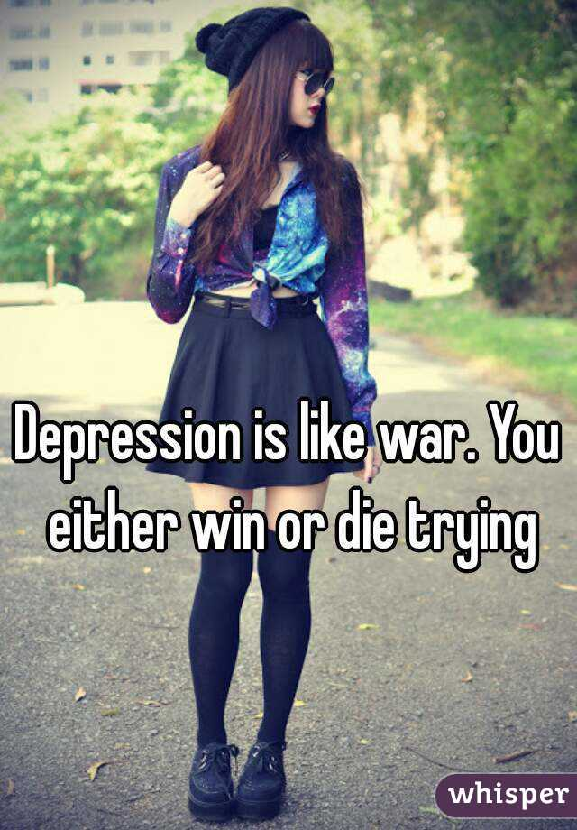 Depression is like war. You either win or die trying