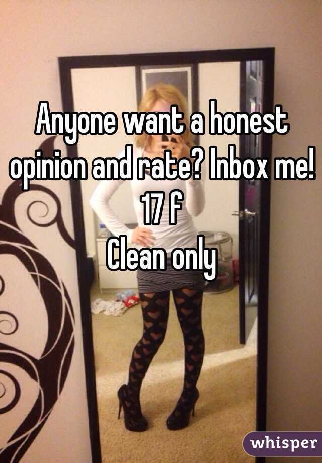 Anyone want a honest opinion and rate? Inbox me! 17 f  Clean only