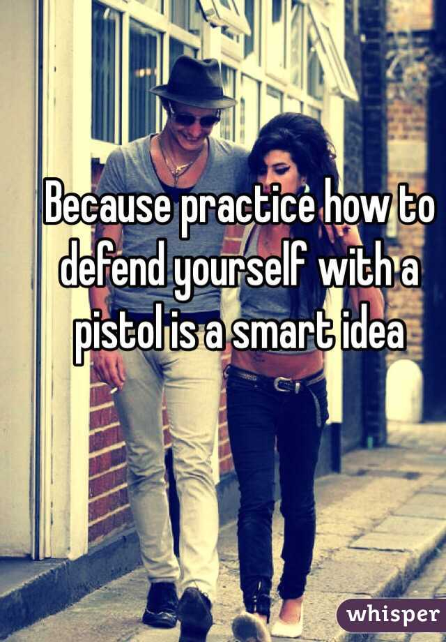 Because practice how to defend yourself with a pistol is a smart idea