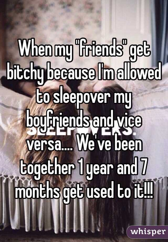 """When my """"friends"""" get bitchy because I'm allowed to sleepover my boyfriends and vice versa.... We've been together 1 year and 7 months get used to it!!!"""