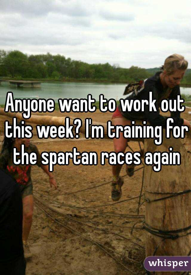 Anyone want to work out this week? I'm training for the spartan races again