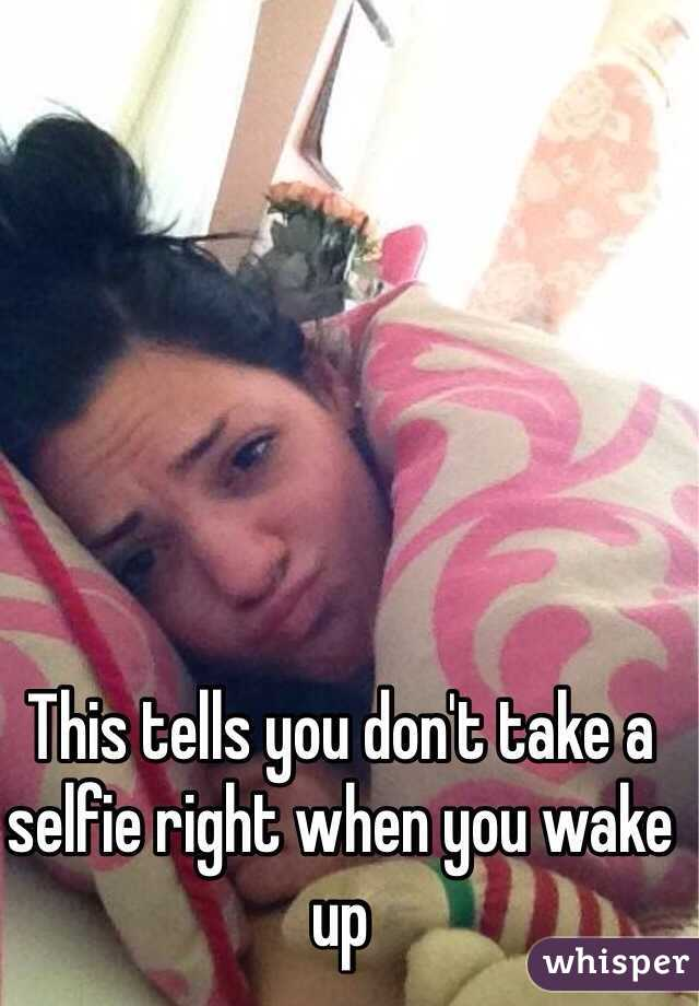 This tells you don't take a selfie right when you wake up