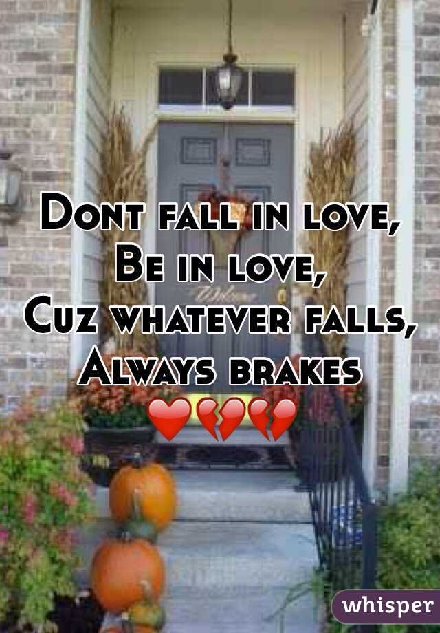 Dont fall in love, Be in love, Cuz whatever falls, Always brakes ❤️💔💔