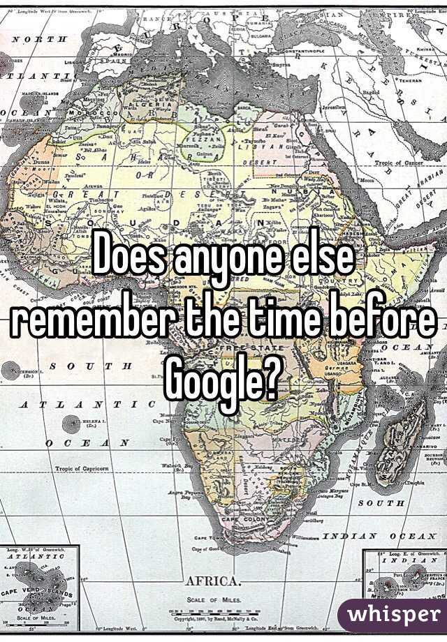 Does anyone else remember the time before Google?