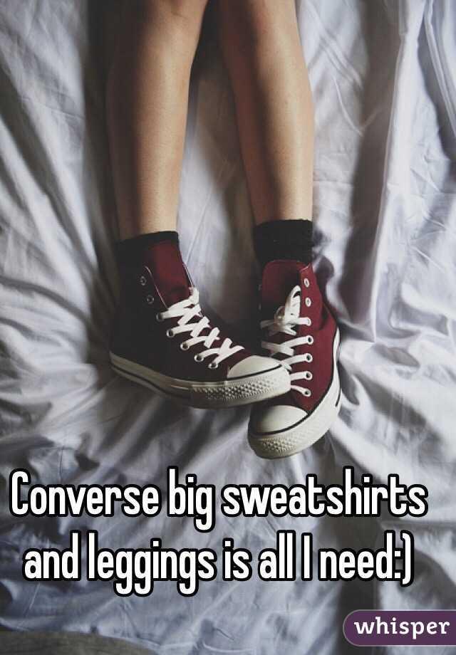 Converse big sweatshirts and leggings is all I need:)