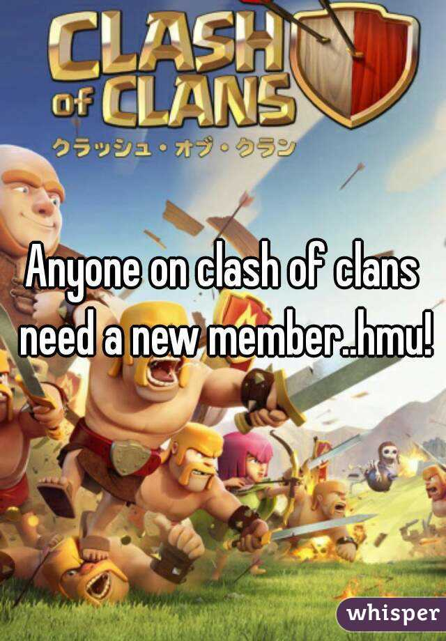Anyone on clash of clans need a new member..hmu!
