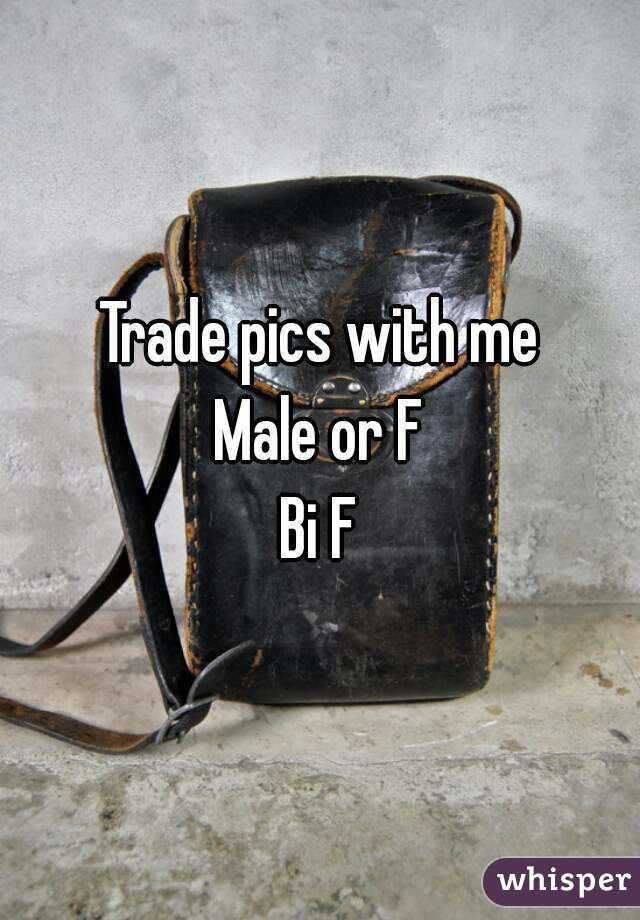 Trade pics with me Male or F Bi F