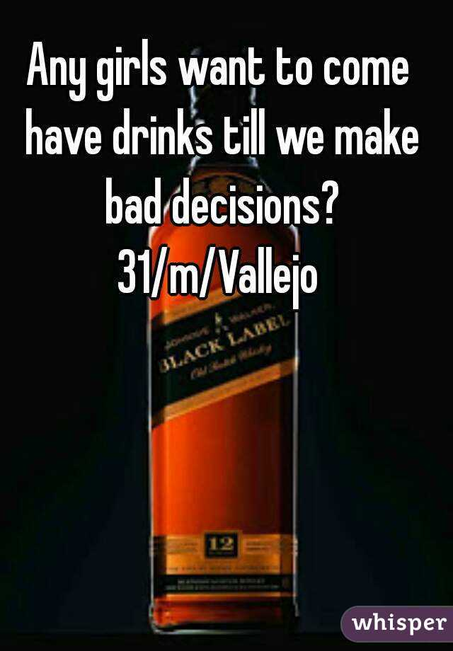 Any girls want to come have drinks till we make bad decisions? 31/m/Vallejo