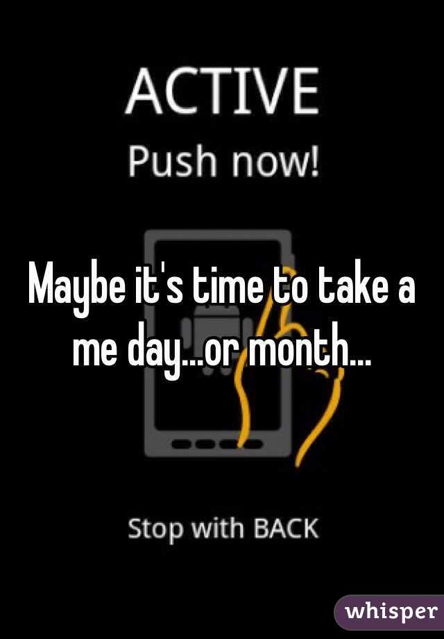 Maybe it's time to take a me day...or month...